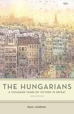The Hungarians - A Thousand Years of Victory in Defeat