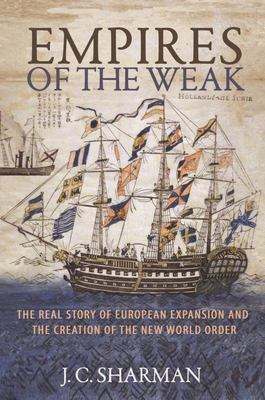 Empires of the Weak - The Real Story of European Expansion and the Creation of the New World Order