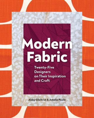 Modern Fabric - Twenty-Five Designers on Their Inspiration and Craft