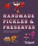 Handmade Pickles and Preserves: Traditional Accompaniments for Meat, Cheese or Fish