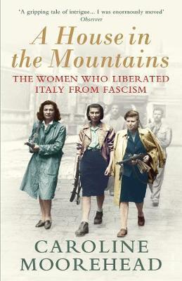 A House in the Mountains - The Women Who Liberated Italy from Fascism