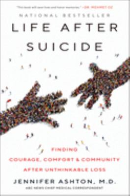 Life after Suicide - Finding Courage, Comfort and Community after Unthinkable Loss