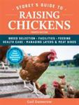 Storey's Guide to Raising Chickens : Breed Selection, Facilities, Feeding, Health Care, Managing Layers & Meat Birds