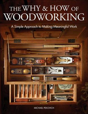 The Why and How of Woodworking - A Simple Approach to Making Meaningful Work