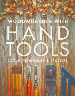Woodworking with Hand Tools - Tools, Techniques and Projects
