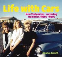 Life with Cars: New Zealanders' Motoring Memories 1950s-1980s