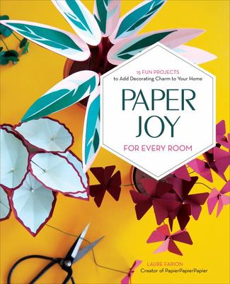 Paper Joy for Every Room - 15 Fun Projects to Add Decorating Charm to Your Home