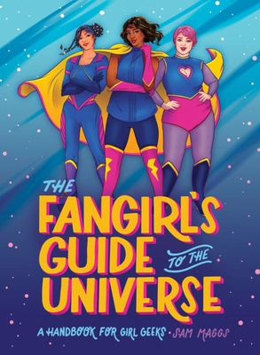 The Fangirl's Guide to the Universe - A Handbook for Girl Geeks