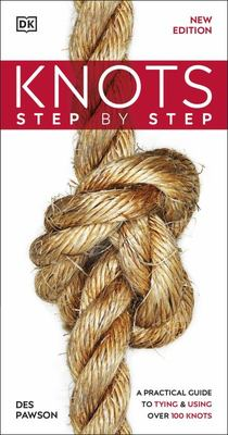 Step by Step Knots - A Practical Guide to Tying and Using over 100 Knots