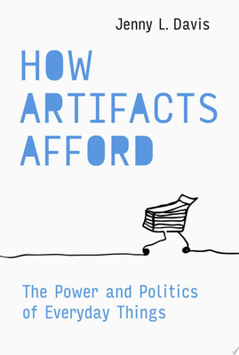 How Artifacts Afford - The Power and Politics of Everyday Things