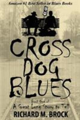 Cross Dog Blues - Book One of a Great Long Story to Tell