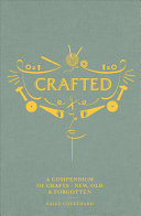 Crafted: A Collection of Crafts New, Old and Forgotten