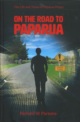 On the road to Paparua — The Life and Times of Paparua Prison