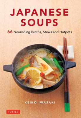 Japanese Soups - 70 Simple, Healthy and Satisfying Recipes