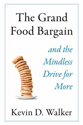 The Grand Food Bargain - And the Mindless Drive for More