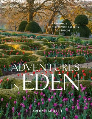 Adventures in Eden - An Intimate Tour of the Private Gardens of Europe