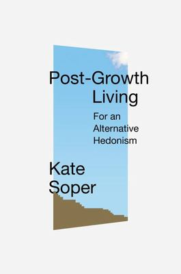 Post-Growth Living - For an Alternative Hedonism