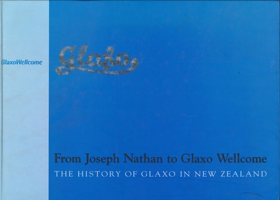 Glaxo - From Joseph Nathan to Glaxo Wellcome : the History of Glaxo in New Zealand