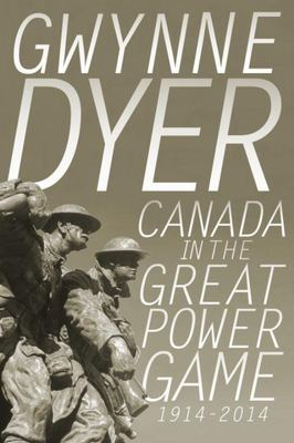 Canada in the Great Power Game, 1914-2014