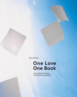 Koto Bolofo: One Love, One Book - Steidl Book Culture: the Book As Multiple