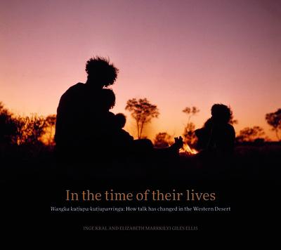 In the Time of Their Lives: Wangka kutjupa-kutjuparringu: How talk has changed in the Western Desert