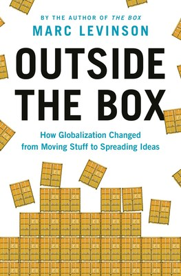 Outside the Box - How Globalization Changed from Moving Stuff to Spreading Ideas