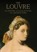 The Louvre - The History, the Collections, the Architecture