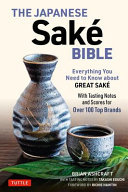The Japanese Sake Bible - Everything You Need to Know about Great Sake - with Tasting Notes and Scores for 100 Top Sakes by Takashi Eguchi