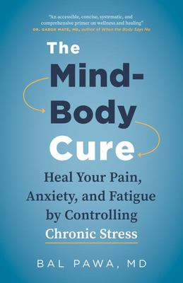 The Mind-Body Cure - Heal Your Pain, Anxiety, and Fatigue by Controlling Chronic Stress