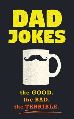 Dad Jokes - Good, Bad, the Terrible