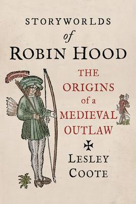 Storyworlds of Robin Hood - The Origins of a Medieval Outlaw