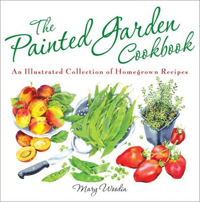 The Painted Garden Cookbook - An Illustrated Collection of Homegrown Recipes