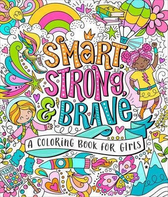 Smart, Strong, and Brave - A Coloring Book for Girls