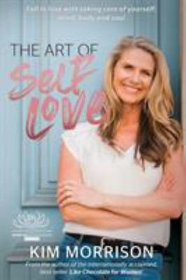 The Art of Self Love - Fall in Love with Taking Care of Yourself; Mind, Body and Soul