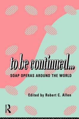 To Be Continued ... - Soap Operas Around the World