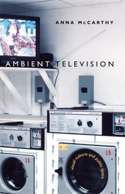 Ambient Television - Visual Culture and Public Space