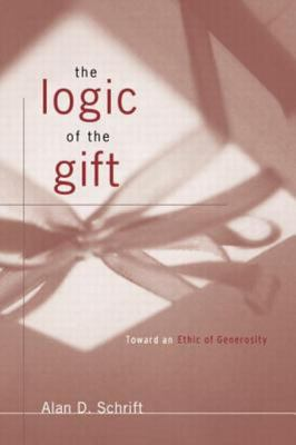 The Logic of the Gift - Toward an Ethic of Generosity
