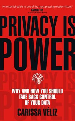 Privacy Is Power - Why and How You Should Take Back Control of Your Data