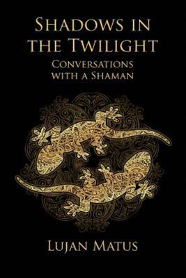 Shadows in the Twilight - Conversations with a Shaman