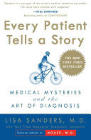 Every Patient Tells a Story - Medical Mysteries and the Art of Diagnosis