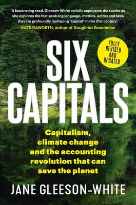 Six Capitals Updated Edition: The Revolution Capitalism Has to Have--Or Can Accountants Save the Planet?