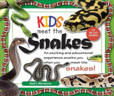 Kids Meet Snakes: An Exciting Reptilian and Educational Experience Awaits You When You Meet the Snakes!