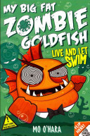 My Big Fat Zombie Goldfish: 5: Live and Let Swim