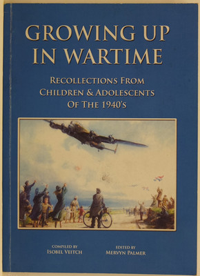 Growing up in Wartime - Recollections from Children & Adolescents of the 1940s