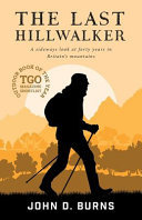 The Last Hillwalker - A sideways look at forty years in Britain¿s mountains