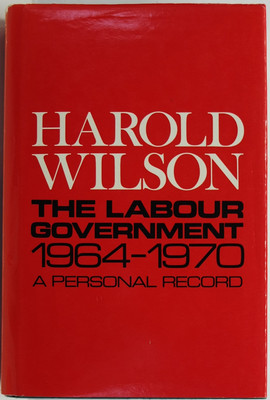 The Labour Government, 1964-1970 - A Personal Record