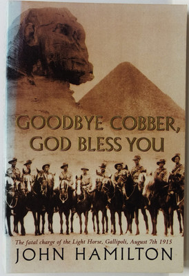 Goodby Cobber, God Bless You - The fatal charge of the light horse, Gallipoli, August 7th, 1915