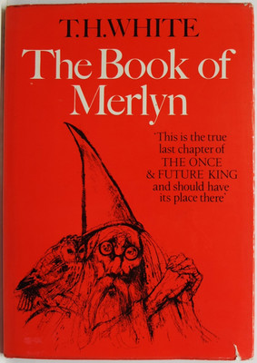 The Book of Merlyn. The unpublished concusion to The Once and Future King