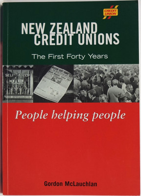 New Zealand Credit Unions The First Forty Years People Helping People