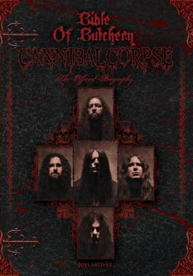Bible of Butchery - Cannibal Corpse: the Official Biography